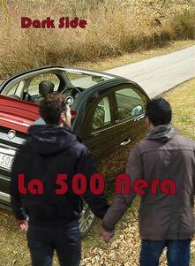 La 500 nera. Omofonia - Dark Side - ebook