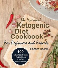 The Essential Ketogenic Diet Cookbook For Beginners and Experts