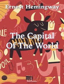 The Capital of the World - Ernest Hemingway - ebook