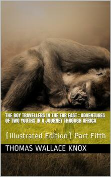 The Boy Travellers in the Far East, Part Fifth / Adventures of Two Youths in a Journey through Africa