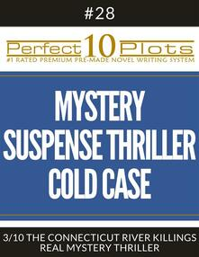 """Perfect 10 Mystery / Suspense / Thriller Cold Case Plots #28-3 """"THE CONNECTICUT RIVER KILLINGS – REAL MYSTERY THRILLER"""""""