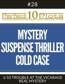 "Perfect 10 Mystery / Suspense / Thriller Cold Case Plots #28-1 ""TROUBLE AT THE VICARAGE – REAL MYSTERY"""