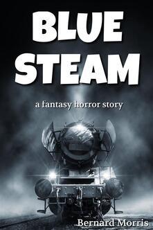 Blue Steam (a fantasy horror story)