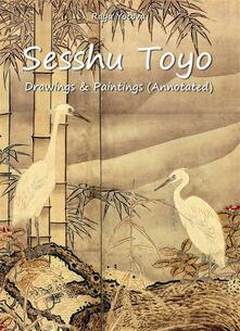 Sesshu Toyo: Drawings & Paintings (Annotated)