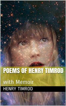 Poems of Henry Timrod; with Memoir