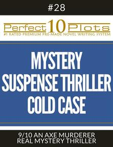 """Perfect 10 Mystery / Suspense / Thriller Cold Case Plots #28-9 """"AN AXE MURDERER – REAL MYSTERY THRILLER"""""""
