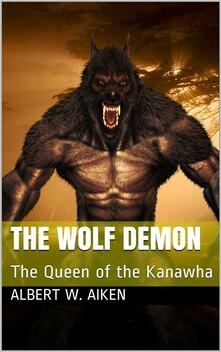 The Wolf Demon / or, The Queen of the Kanawha