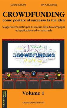 Crowdfunding come portare al successo la tua idea. Suggerimenti pratici per il successo della tua campagna ed applicazione ad un caso reale - Guido Borsani,Ian A. Readman - ebook
