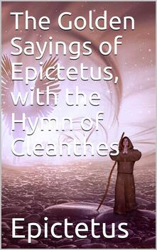 The Golden Sayings of Epictetus, with the Hymn of Cleanthes