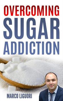 Overcoming Sugar Addiction in 21 Days - Marco Liguori - ebook