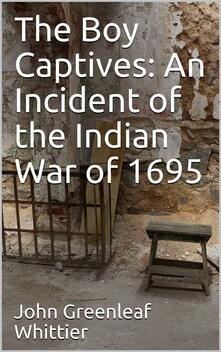 The Boy Captives: An Incident of the Indian War of 1695