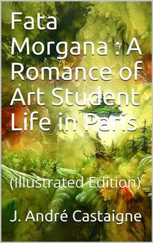 Fata Morgana / A Romance of Art Student Life in Paris