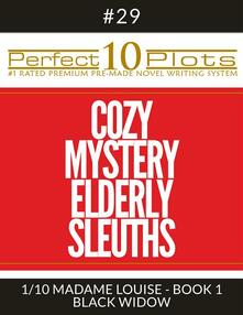 """Perfect 10 Cozy Mystery Elderly Sleuths Plots #29-1 """"MADAME LOUISE - BOOK 1 BLACK WIDOW"""""""