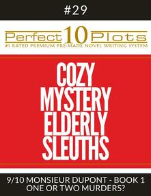 """Perfect 10 Cozy Mystery Elderly Sleuths Plots #29-9 """"MONSIEUR DUPONT - BOOK 1 ONE OR TWO MURDERS?"""""""