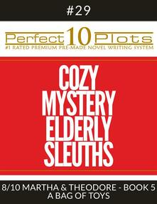 "Perfect 10 Cozy Mystery Elderly Sleuths Plots #29-8 ""MARTHA & THEODORE - BOOK 5 A BAG OF TOYS"""