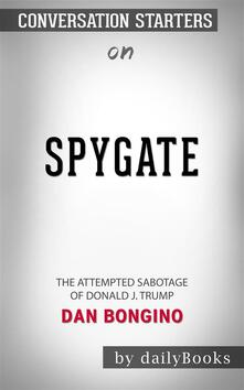 Spygate: The Attempted Sabotage of Donald J. Trump by Dan Bongino | Conversation Starters