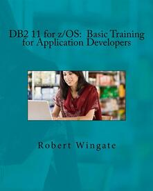 DB2 11 for z/OS: Basic Training for Application Developers