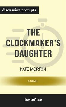 """Summary: """"The Clockmaker's Daughter: A Novel The Clockmaker's Daughter: A Novel"""" by Kate Morton 