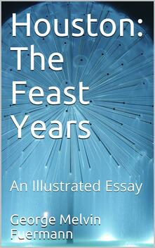 Houston: The Feast Years / An Illustrated Essay