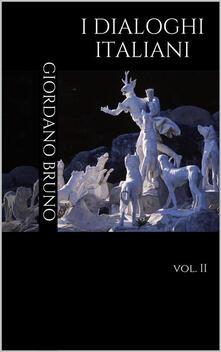Dialoghi italiani. Vol. 2 - Giordano Bruno - ebook