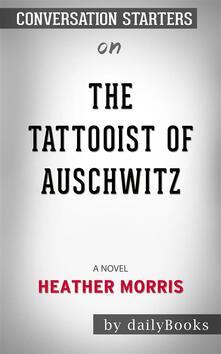 The Tattooist of Auschwitz: A Novel by Heather Morris | Conversation Starters