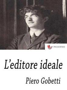 L' editore ideale - Piero Gobetti - ebook