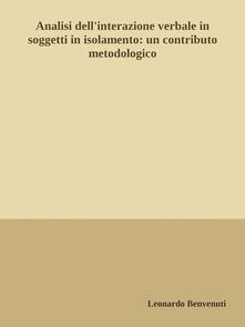 Analisi dell'interazione verbale in soggetti in isolamento: un contributo metodologico - Leonardo Benvenuti - ebook