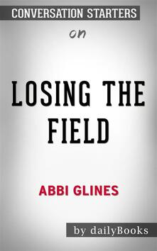 Losing the Field (Field Party): by Abbi Glines | Conversation Starters