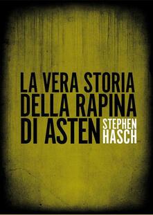 La vera storia della rapina di Asten - Stephen Hasch - ebook