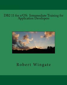 DB2 11 for z/OS: Intermediate Training for Application Developers