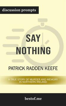 """Summary: """"Say Nothing: A True Story of Murder and Memory in Northern Ireland"""" by Patrick Radden Keefe 