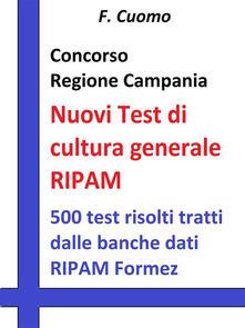 Concorso Regione Campania. Nuovi test cultura generale RIPAM. 500 test risolti tratti dalle banche dati RIPAM Formez - F. Cuomo - ebook