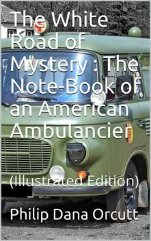 The White Road of Mystery / The Note-Book of an American Ambulancier