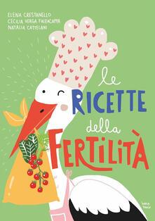 Le ricette della fertilità - Natalia Cattelani,Elena Crestanello,Cecilia Verga Falzacappa - ebook