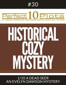 "Perfect 10 Historical Cozy Mystery Plots #30-1 ""A DEAD SEER – AN EVELYN DAWSON MYSTERY"""