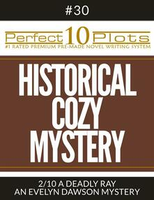 "Perfect 10 Historical Cozy Mystery Plots #30-2 ""A DEADLY RAY – AN EVELYN DAWSON MYSTERY"""
