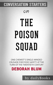 The Poison Squad: One Chemist's Single-Minded Crusade for Food Safety at the Turn of the Twentieth Century byDeborah Blum | Conversation Starters  Back in the late 1800's, food manufacturers were free to chemically manipulate their products because there