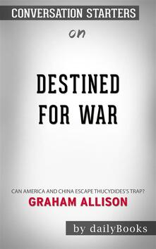 Destined for War: Can America and China Escape Thucydides's Trap? by Graham Allison | Conversation Starters