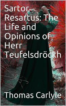 Sartor Resartus: The Life and Opinions of Herr Teufelsdröckh