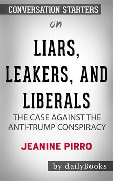 Liars, Leakers, and Liberals: The Case Against the Anti-Trump Conspiracy by Jeanine Pirro | Conversation Starters