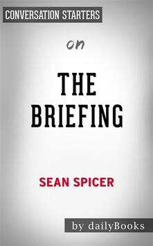 The Briefing: Politics, The Press, and The President by Sean Spicer | Conversation Starters
