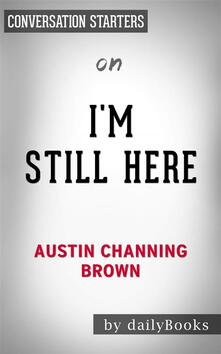 I'm Still Here: Black Dignity in a World Made for Whitenessby Austin Channing Brown | Conversation Starters