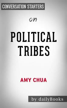 Political Tribes: Group Instinct and the Fate of Nations by Amy Chua | Conversation Starters