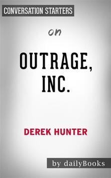 Outrage, Inc.: How the Liberal Mob Ruined Science, Journalism, and Hollywood byDerek Hunter | Conversation Starters