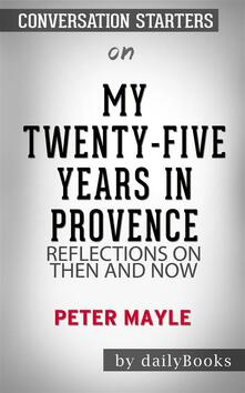 My Twenty-Five Years in Provence: Reflections on Then and Now by Peter Mayle | Conversation Starters