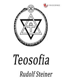 Teosofia. Introduzione alla conoscenza soprasensibile del mondo e del destino umano - Rudolf Steiner - ebook