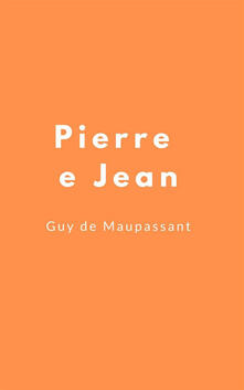 Pierre e Jean - Guy de Maupassant - ebook