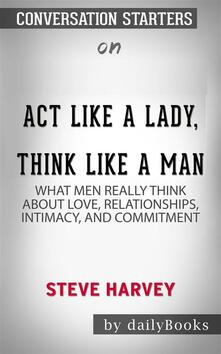 Act Like a Lady, Think Like a Man: What Men Really Think About Love, Relationships, Intimacy, and Commitment by Steve Harvey | Conversation Starters