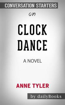 Clock Dance: A Novel by Anne Tyler | Conversation Starters