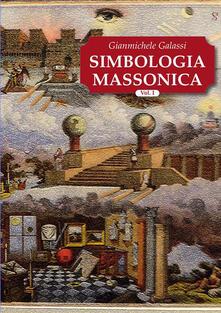 Simbologia massonica. Vol. 1 - Gianmichele Galassi - ebook